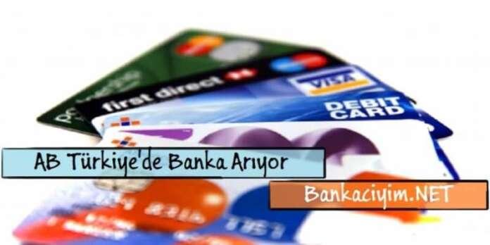 AB Türkiye'de Kart Verecek Banka Arıyor