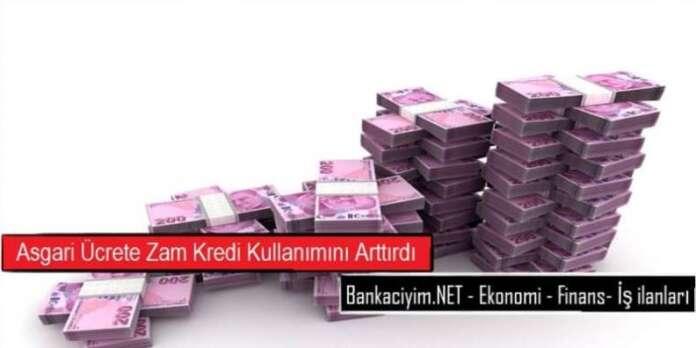 Asgari Ücretlere Yapılan Zam Kredi Kullanımlarını Arttırdı