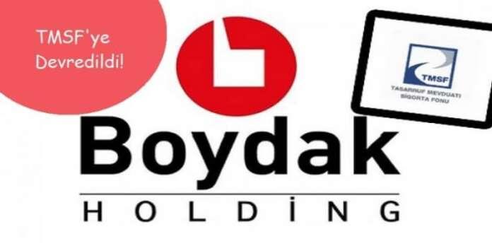 Boydak Holding TMSF'ye Devredildi!