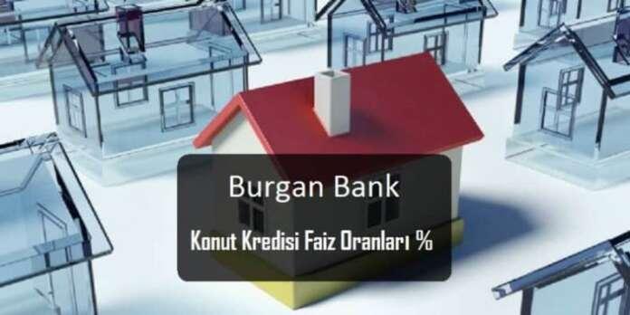 Burgan Bank Güncel Konut Kredisi Faiz Oranları
