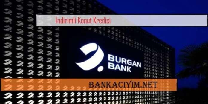 Burgan Bank Konut Kredisi İndirimi