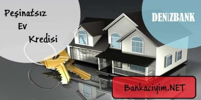 Denizbank Peşinatsız Ev Kredisi