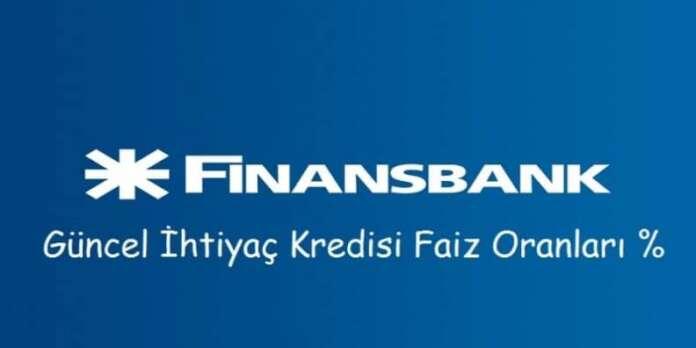 Finansbank Güncel İhtiyaç Kredisi Faiz Oranları