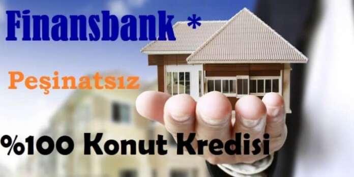 Finansbank Peşinatsız Yüzde 100 Konut Kredisi