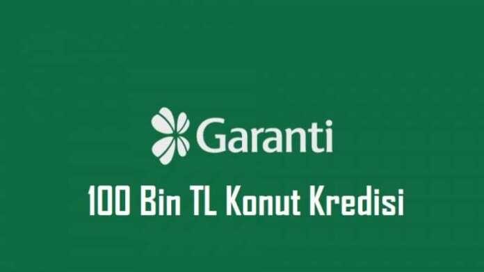 Garanti 100 Bin TL Konut Kredisi