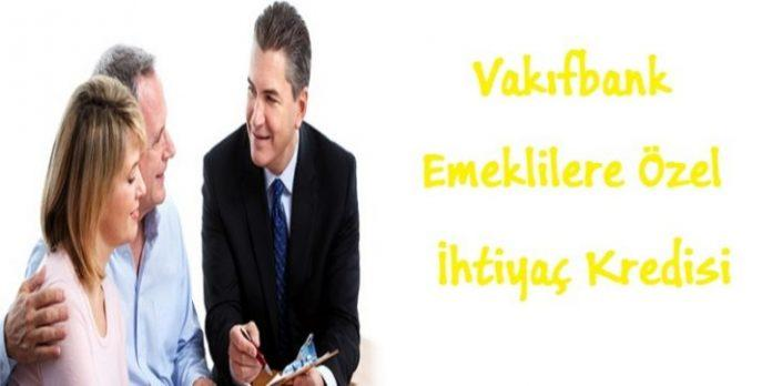 Vakıfbank Emeklilere Özel İhtiyaç Kredisi