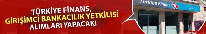 Türkiye Finans, Girişimci Bankacılık Yetkilisi Alımları Yapacak!