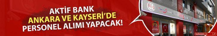 Aktif Bank Ankara ve Kayseri'de Personel Alımı Gerçekleştirecek!