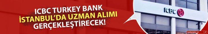 ICBC Turkey Bank İstanbul'da Uzman Alımı Gerçekleştirecek!